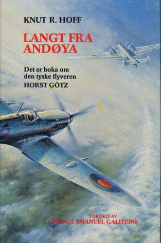 Langt fra Andøya. Boka om den tyske flyveren Horst Götz.