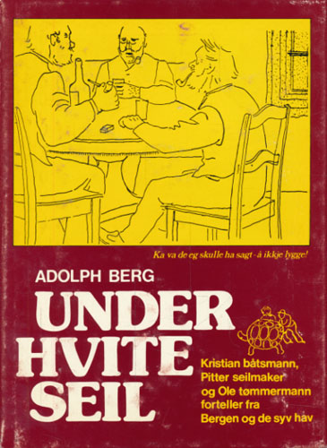 Under hvite seil. Historier fra Bergen og de syv hav.