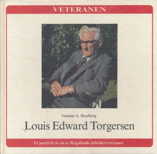 Louis Edward Torgersen. Et portrett av en av Rogalands arbeiderveteraner.