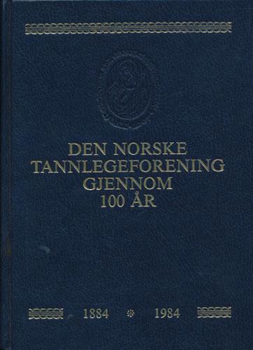 Den Norske Tannlegeforening gjennom 100 år.