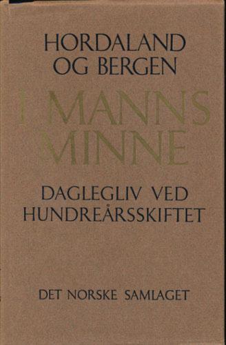 I MANNS MINNE.  Daglegliv ved hundrearsskiftet. Hordaland og Bergen.