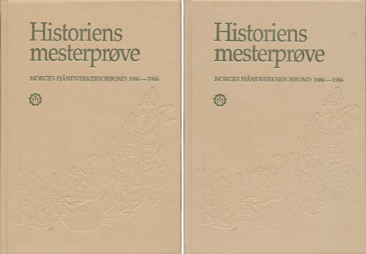 HISTORIENS MESTERPRØVE.  Utsyn og overblikk. Norges Håndverkerforbund 1945-1985.