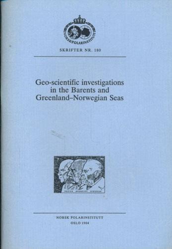 GEO-SCIENTIFIC INVESTIGATIONS IN THE BARENTS AND GREENLAND-NORWEGIAN SEAS.