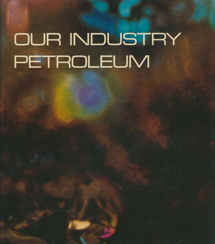 OUR INDUSTRY PETROLEUM.  The British Petroleum Company Limited.