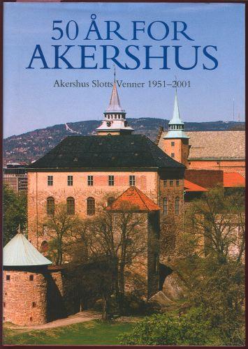 50 år for Akershus 1951-2001. Akershus Slotts venners jubileumsskrift.