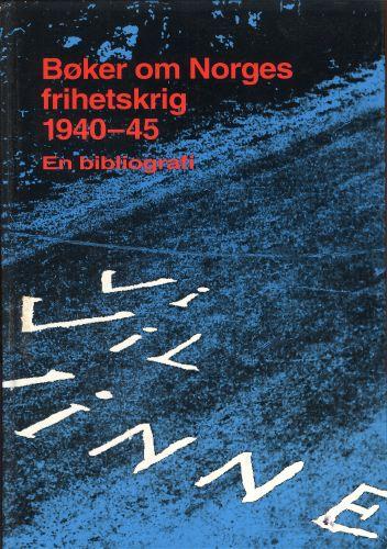 Bøker om Norges frihetskrig 1940-45. En bibliografi.