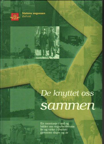 De knyttet oss sammen. En montasje i ord og bilder om vegarbeiderens liv og virke i Østfold gjennom dager og år.