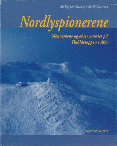 Nordlyspionerene. Menneskene og observatoriet på Halddetoppen i Alta.