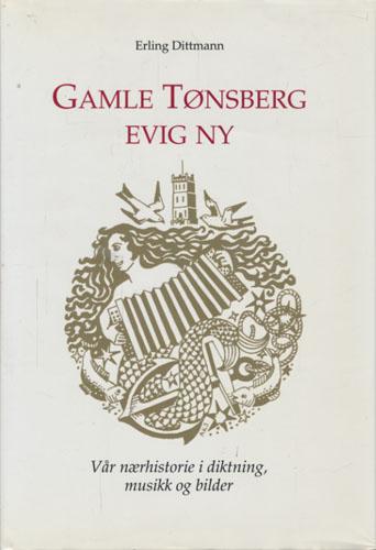 Gamle Tønsberg, evig ny. Vår nærhistorie i diktning, musikk og bilder.