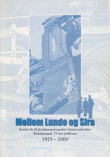 Mellom Lunde og Sira. Festskrift for Jernbanepersonalets Interessekontor Kristiansand 1925-2000.