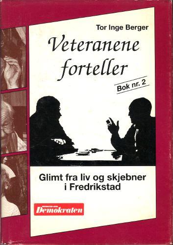 Veteranene forteller. Glimt fra liv og skjebner i Fredrikstad.