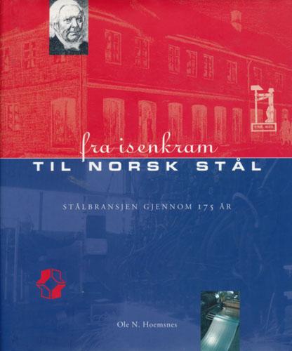 Fra isenkram til Norsk Stål. Stålbransjen gjennom 175år.