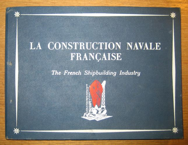 LA CONSTRUCTION NAVALE FRANÇAISE.  The French Shipbuilding Industry.