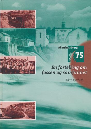 En fortelling om fossen og samfunnet. Akershus Energi 75år.