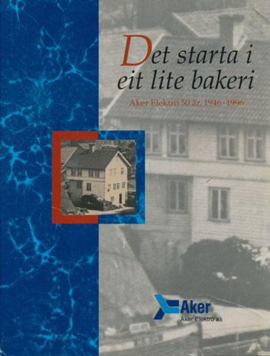 Det starta i eit lite bakeri. Aker Elektro 50år. 1946-1996.