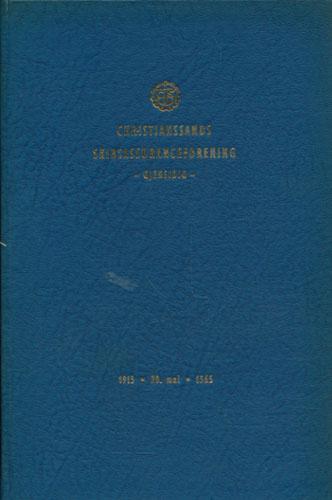 CHRISTIANSSANDS SKIBSASSURANCEFORENING 1915-1965.