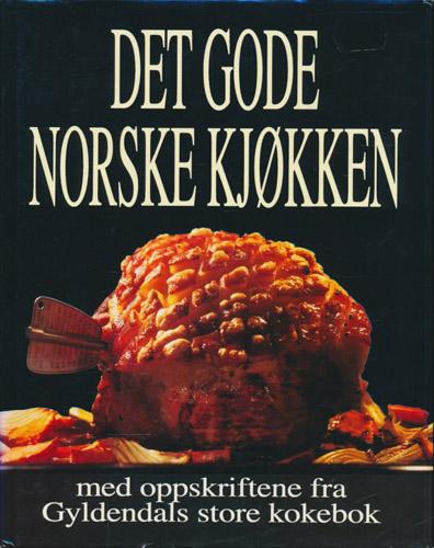 Det gode norske kjøkken. Med oppskriftene fra Gyldendals store kokebok.