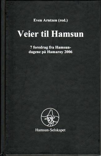 Veier til Hamsun. 7 foredrag fra Hamsundagene på Hamarøy 2006.