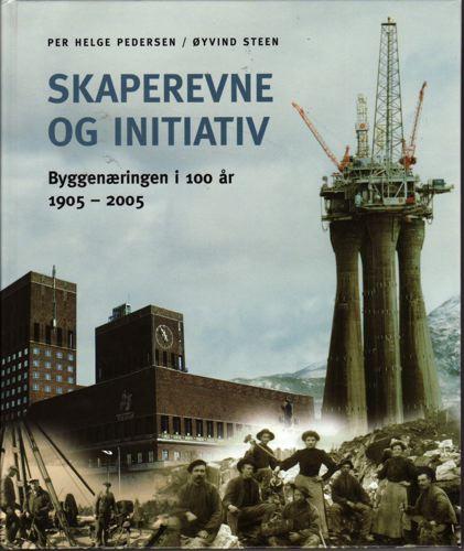 Skaperevne og initiativ. Byggenæringen I 100år 1905-2005.