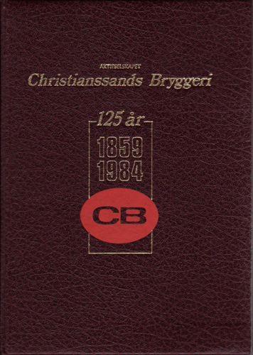 AKTIESELSKAPET CHRISTIANSSANDS BRYGGERI 1859-1984.