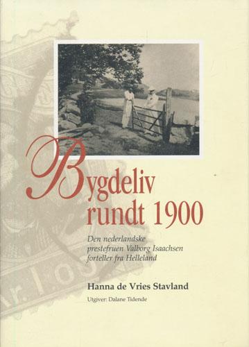 Bygdeliv rundt 1900. Den nederlandske prestefruen Valvorg Isaachsen forteller fra Helleland.