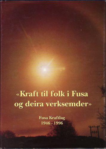 'Kraft til folk i Fusa og deira verksemder'. Fusa Kraftlag 1946 - 1996.