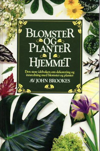 Blomster og planter i hjemmet. Den store idéboken om dekorering og innredning med blomster og planter.