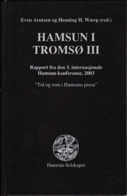 Tid og rom i Hamsuns prosa. Hamsun i Tromsø III. Rapport fra den 3. internasjonale Hamsun-konferanse, 2003.
