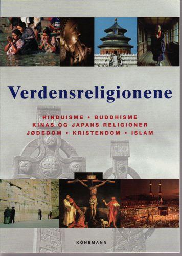 Verdensreligionene. Hinduisme, buddhisme, Kinas og Japans religioner, jødedom, kristendom, islam.