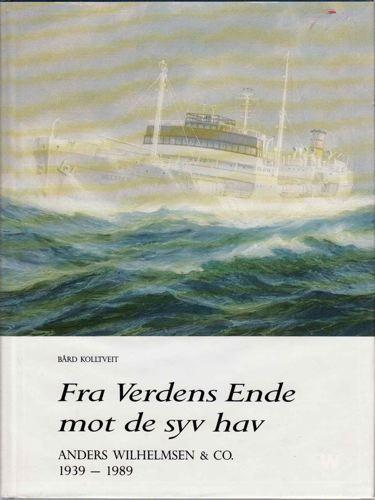Fra verdens ende mot de syv hav. Anders Wilhelmsen & Co. 1939-1989.