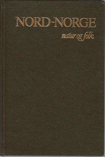 NORD-NORGE.  Natur og folk. Red. Jacob Møller, Svein Kristiansen, Bjørn Aarseth.