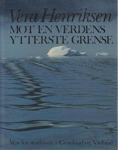 Mot en verdens ytterste grense. Vest for storhavet - Grønland og Vinland.
