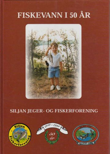 FISKEVANN I 50 ÅR.  Siljan Jeger- og Fiskerforening 1948-1998.