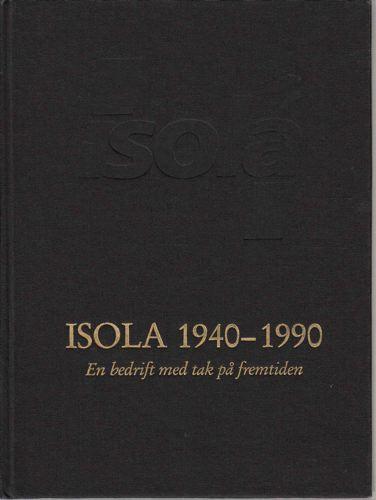 Isola 1940-1990. En bedrift med tak på fremtiden.