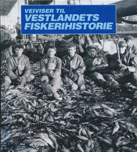 VEIVISER TIL VESTLANDETS FISKERIHISTORIE.  Om fiskeriene før og nå. Red. Bjørn Djupevåg.