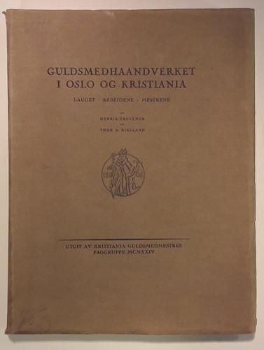 Guldsmedhaandverket i Oslo og Kristiania. Lauget, arbeidene, mestrene.