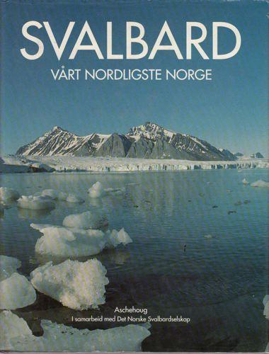 SVALBARD.  Vårt nordligste Norge.