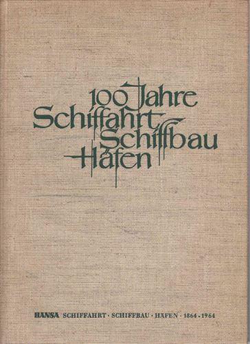 100 JAHRE SCHIFFAHRT - SCHIFFBAU - HÄFEN.  Hansa 1864-1964.
