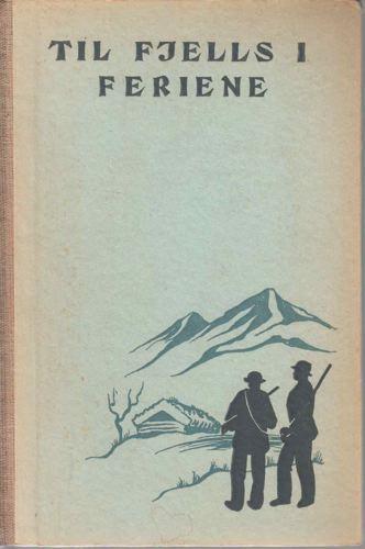 Til fjells i feriene, eller Jeger og fiskerliv i høifjellene.