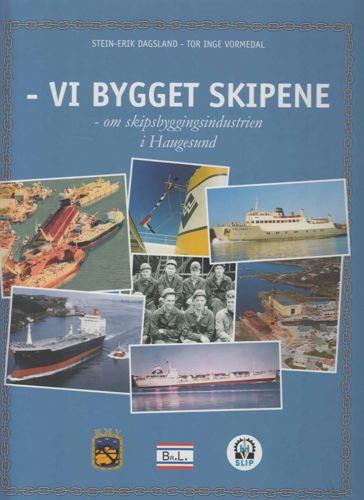 Vi bygget skipene. -om skipsbyggingsindustrien i Haugesund.