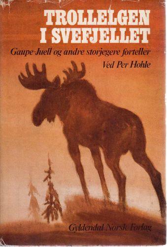 Trollelgen i Svefjellet. Gaupe-Juell og andre storjegere forteller.