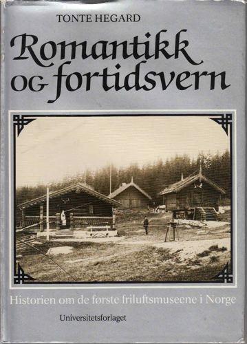 Romantikk og fortidsvern. Historien om de første friluftsmuseene i Norge.