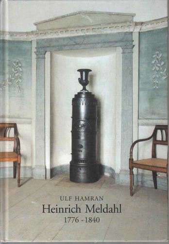 Heinrich Meldahl 1776-1840. Murersvennen fra København som ble ovnsdesigner og støperieier.