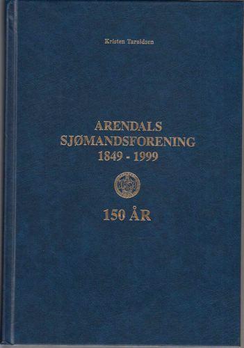 Arendals Sjømandsforening 1849 - 150år - 1999.
