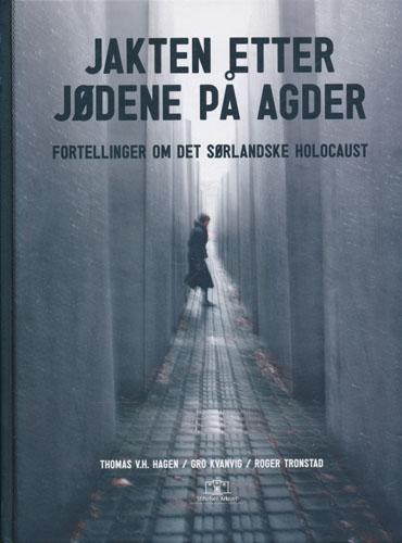 Jakten etter jødene på Agder. Fortellinger om det sørlandske holocaust.