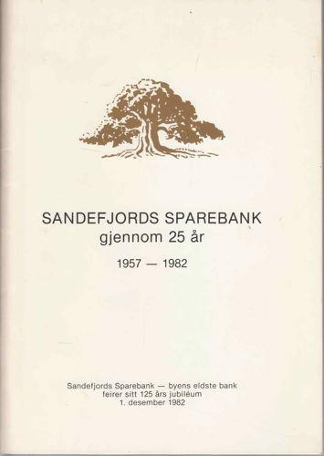 Sandefjords Sparebank 1957 - 1982. Korte glimt i ord og bilder fra bankens virksomhet de siste 25år.