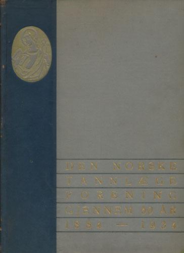 Den Norske Tannlægeforening gjennem 50 år. 1884-1934.