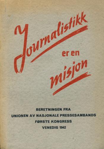 JOURNALISTIKK ER EN MISJON.  Beretningen fra Unionen av nasjonale Pressesambands første kongress, Venedig 1942.