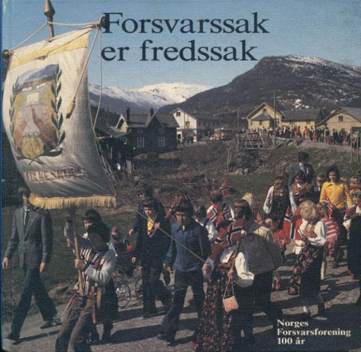 FORSVARSSAK ER FREDSSAK.  Norges Forsvarsforening 100 år. 1886-1986.