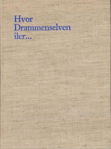 HVOR DRAMMENSELVEN ILER ... .  Drammens Sparebank 150 år. I redaksjonen: Hallvard S. Bakken, Knut Tvedt - Ragnar Anker Nilsen.